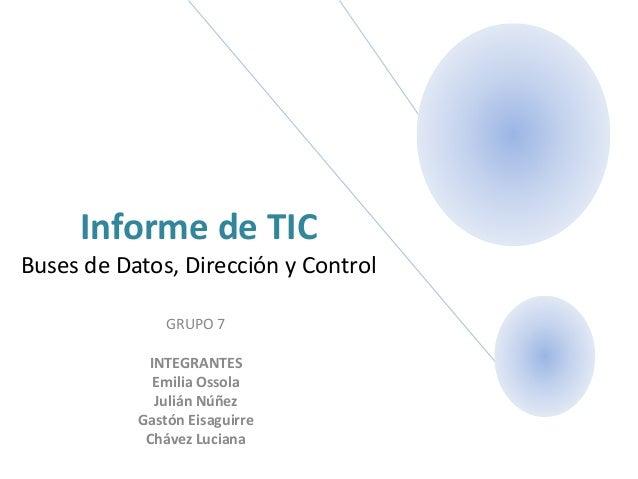 Informe de TIC Buses de Datos, Dirección y Control GRUPO 7 INTEGRANTES Emilia Ossola Julián Núñez Gastón Eisaguirre Chávez...