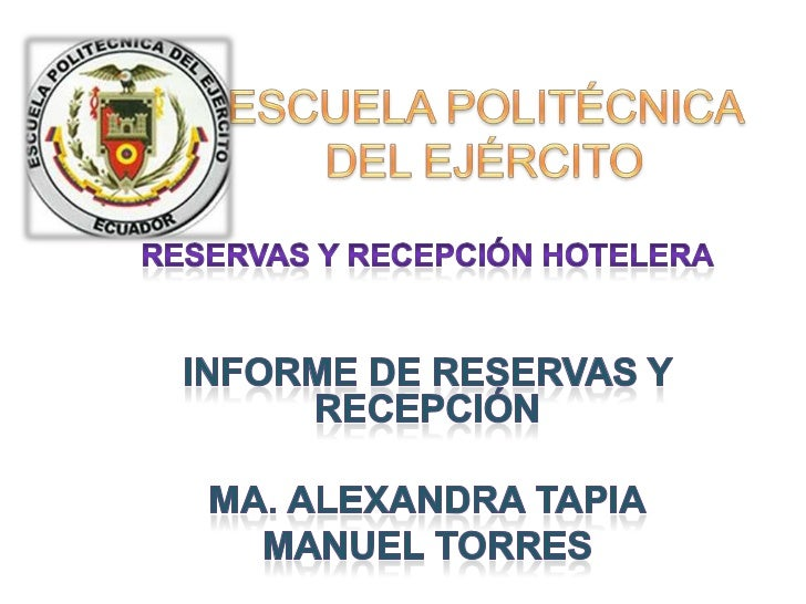 ESCUELA POLITÉCNICA DEL EJÉRCITO  <br />Reservas y recepción hotelera<br />Informe de reservas y recepción <br />Ma. Alexa...