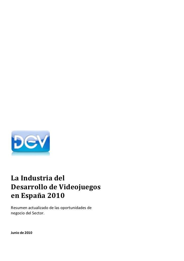 La Industria delDesarrollo de Videojuegosen España 2010Resumen actualizado de las oportunidades denegocio del Sector.Junio...