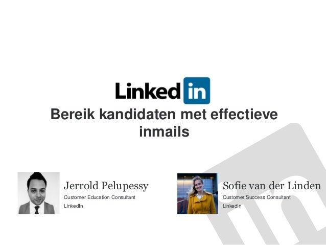 Bereik kandidaten met effectieve inmails Jerrold Pelupessy Customer Education Consultant LinkedIn Sofie van der Linden Cus...