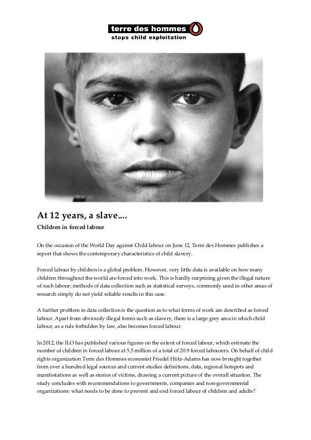 At 12 years, a slave.... Children in forced labour On the occasion of the World Day against Child labour on June 12, Terre...
