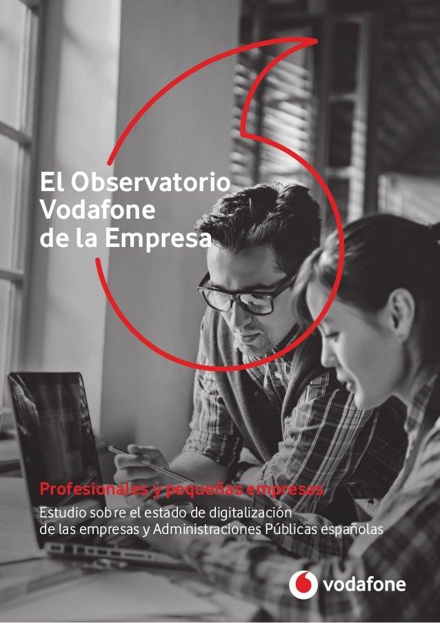 Profesionales y pequeñas empresas El Observatorio Vodafone de la Empresa Estudio sobre el estado de digitalización de las ...