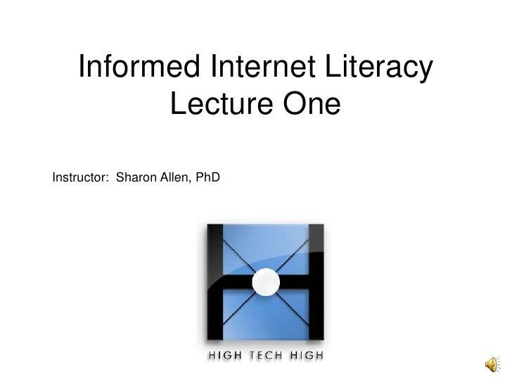 Informed Internet LiteracyLecture One<br />Instructor:  Sharon Allen, PhD<br />