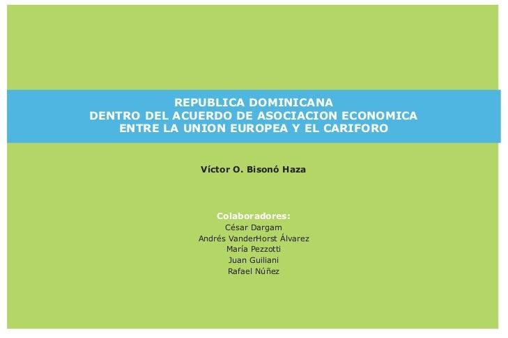 REPUBLICA DOMINICANADENTRO DEL ACUERDO DE ASOCIACION ECONOMICA   ENTRE LA UNION EUROPEA Y EL CARIFORO              Víctor ...