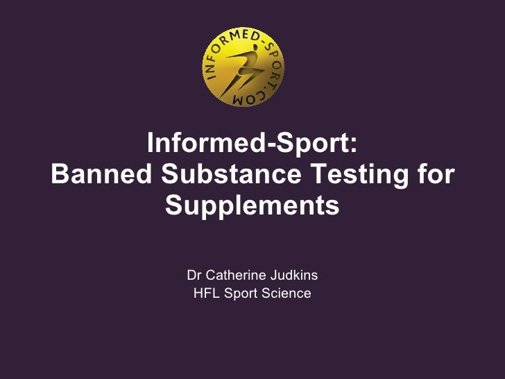 Informed-Sport: Banned Substance Testing for Supplements Dr Catherine Judkins HFL Sport Science