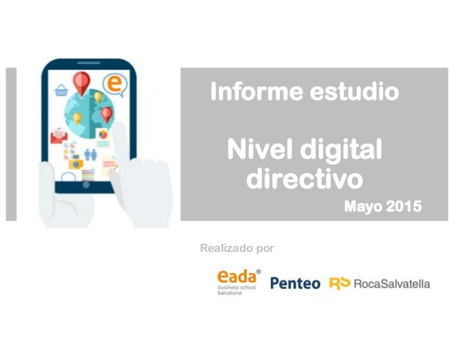 Informe estudio Nivel digital directivo Mayo 2015 Realizado por