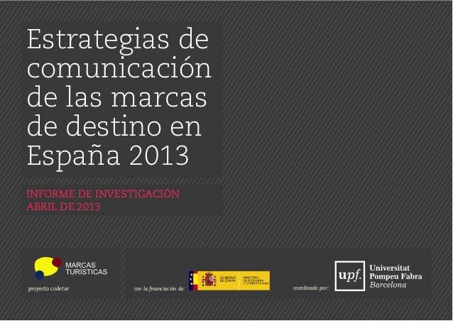 Estrategias de comunicación de las marcas de destino en España 2013 INFORME DE INVESTIGACIÓN ABRIL DE 2013 proyecto codetu...