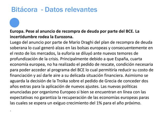 Bitácora - Datos relevantesEuropa. Pese al anuncio de recompra de deuda por parte del BCE. Laincertidumbre rodea la Eurozo...