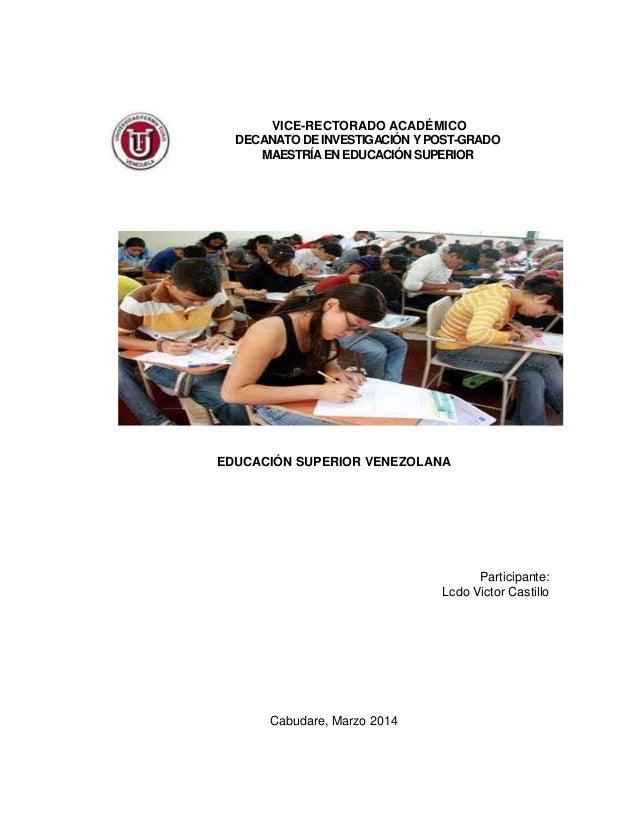 VICE-RECTORADO ACADÉMICO DECANATO DE INVESTIGACIÓN Y POST-GRADO MAESTRÍA EN EDUCACIÓN SUPERIOR  EDUCACIÓN SUPERIOR VENEZOL...