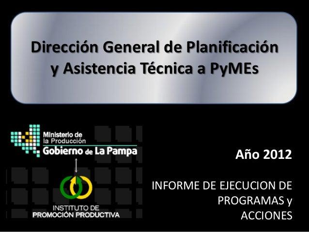 Dirección General de Planificación   y Asistencia Técnica a PyMEs                             Año 2012                INFO...