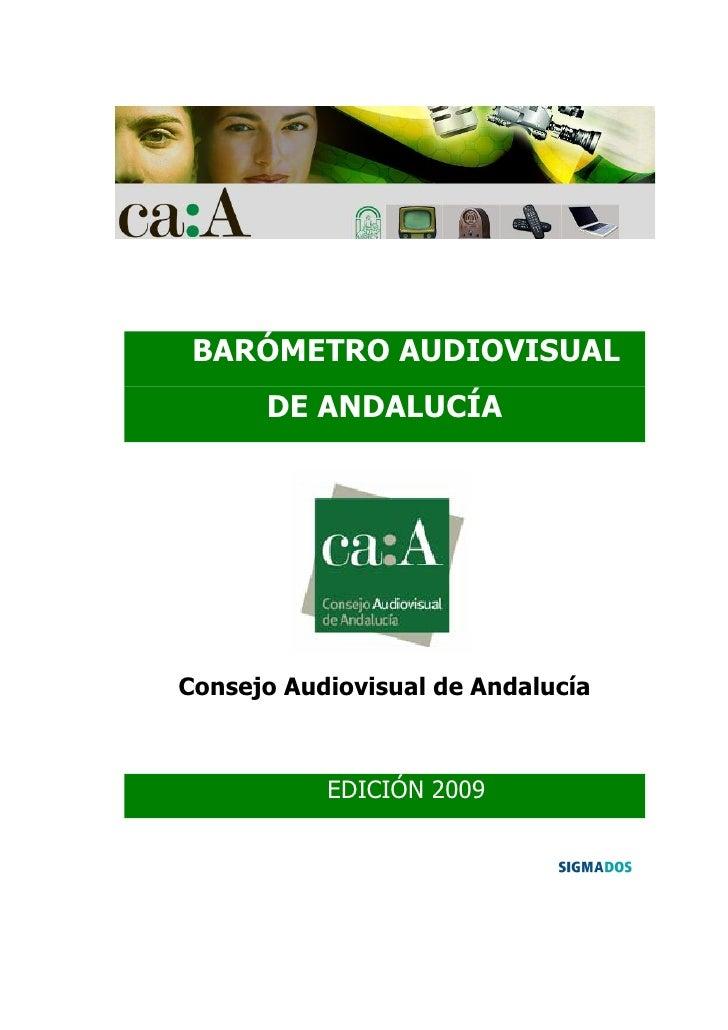 BARÓMETRO AUDIOVISUAL       DE ANDALUCÍA     Consejo Audiovisual de Andalucía               EDICIÓN 2009