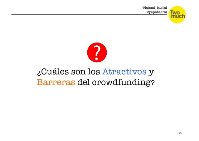 @luismi_barral @pepabarral ¿Cuáles son los Atractivos y Barreras del crowdfunding?
