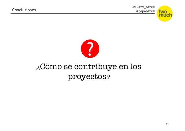 @luismi_barral @pepabarral ¿Cómo se contribuye en los proyectos? Conclusiones.
