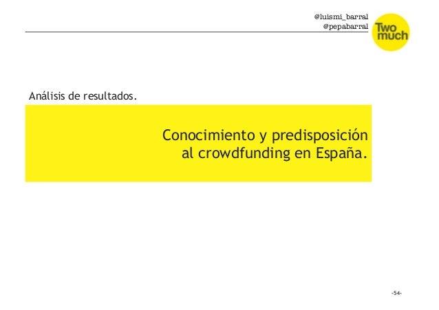 @luismi_barral @pepabarral Conocimiento y predisposición al crowdfunding en España. Análisis de resultados.