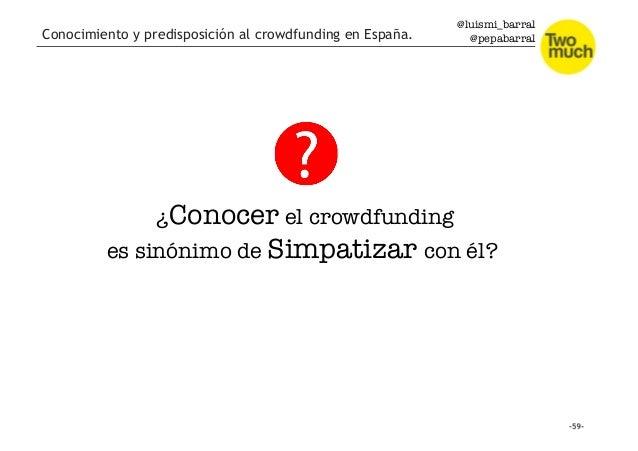 @luismi_barral @pepabarral Conocimiento y predisposición al crowdfunding en España. ¿Conocer el crowdfunding es sinónimo d...