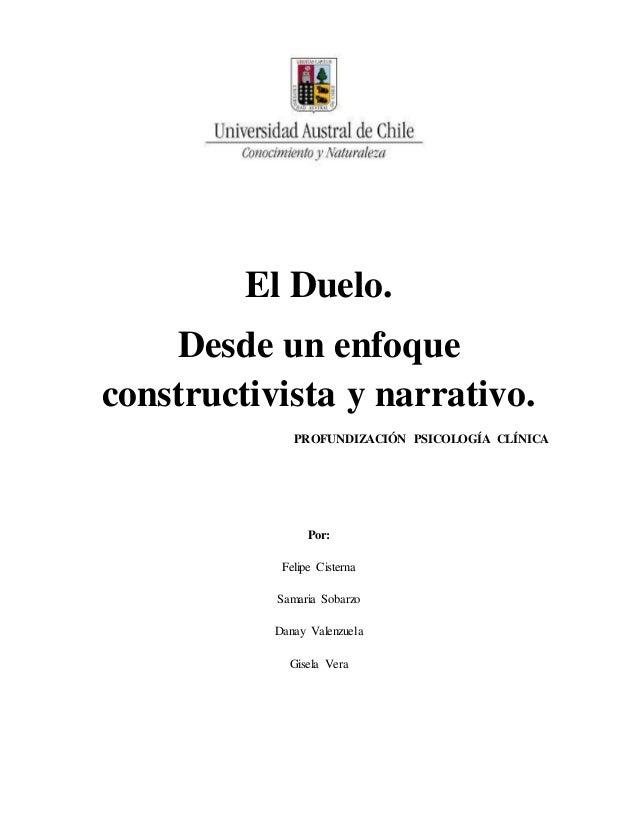 El Duelo. Desde un enfoque constructivista y narrativo. PROFUNDIZACIÓN PSICOLOGÍA CLÍNICA Por: Felipe Cisterna Samaria Sob...
