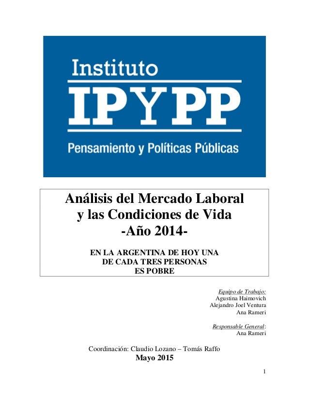 1 Análisis del Mercado Laboral y las Condiciones de Vida -Año 2014- EN LA ARGENTINA DE HOY UNA DE CADA TRES PERSONAS ES PO...