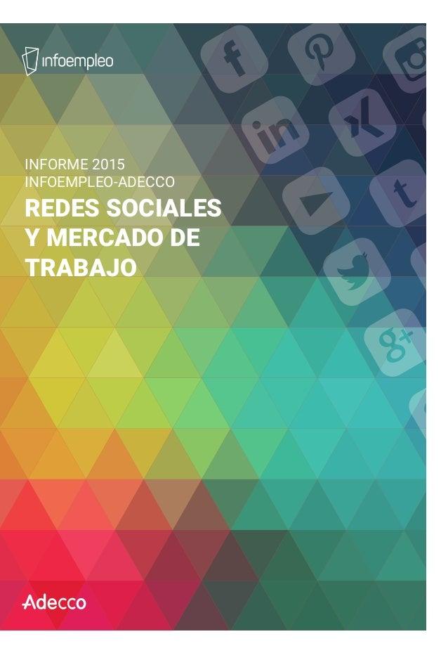 INFORME 2015 INFOEMPLEO-ADECCO REDES SOCIALES Y MERCADO DE TRABAJO INFORME2015INFOEMPLEO-ADECCO:REDESSOCIALESYMERCADODETRA...
