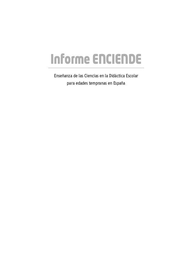 Informe ENCIENDE Enseñanza de las Ciencias en la Didáctica Escolar para edades tempranas en España Análisis, reflexiones y...
