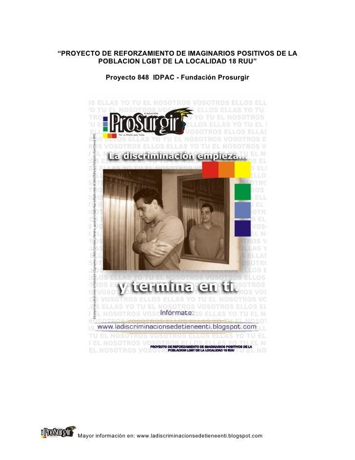 """""""PROYECTO DE REFORZAMIENTO DE IMAGINARIOS POSITIVOS DE LA          POBLACION LGBT DE LA LOCALIDAD 18 RUU""""                P..."""
