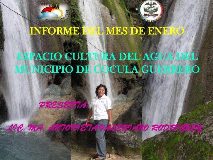 INFORME DEL MES DE ENERO<br />ESPACIO CULTURA DEL AGUA DEL MUNICIPIO DE COCULA GUERRERO<br />            PRESENTA:<br />LI...