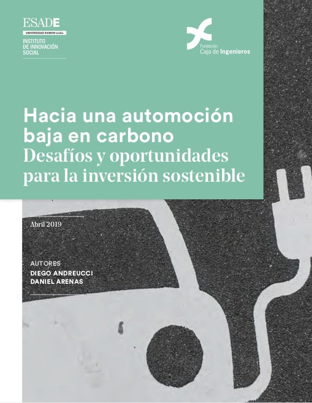 AUTORES DIEGO ANDREUCCI DANIEL ARENAS Abril 2019 Hacia una automoción baja en carbono Desafíos y oportunidades para la inv...