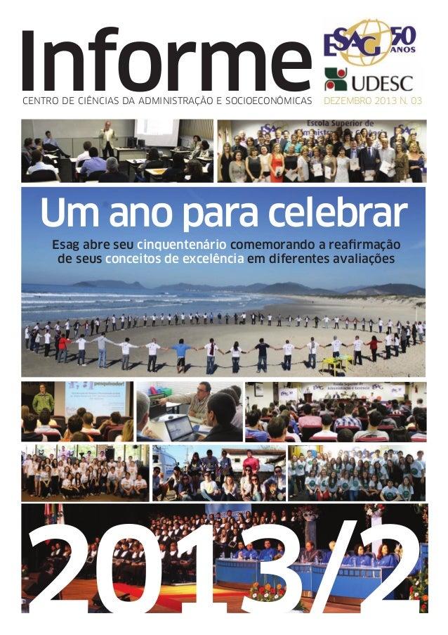 Informe CENTRO DE CIÊNCIAS DA ADMINISTRAÇÃO E SOCIOECONÔMICAS  DEZEMBRO 2013 N. 03  Um ano para celebrar Esag abre seu cin...