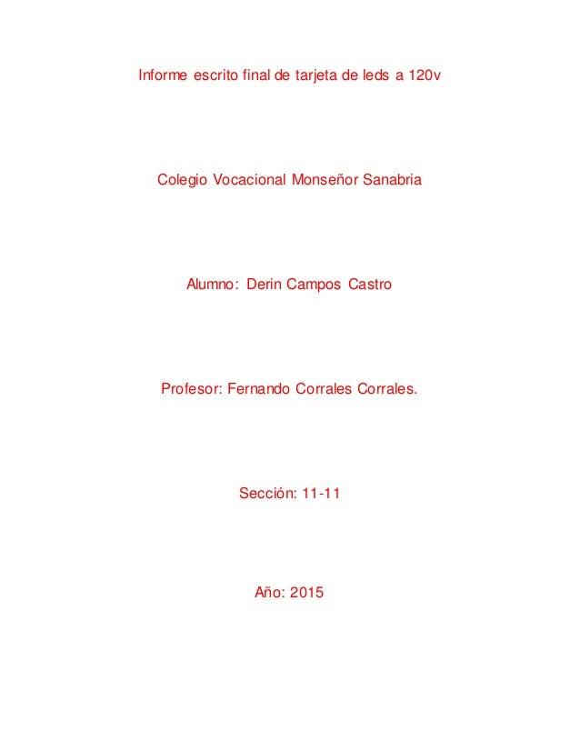 Informe escrito final de tarjeta de leds a 120v Colegio Vocacional Monseñor Sanabria Alumno: Derin Campos Castro Profesor:...