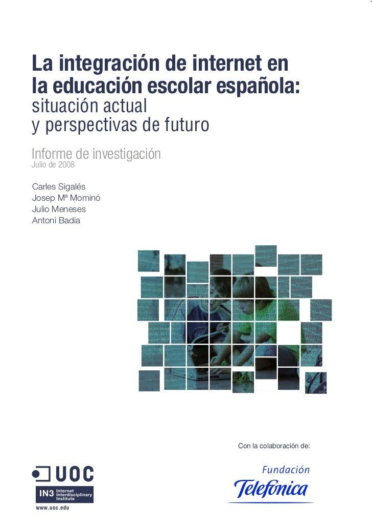 La integración de internet enla educación escolar española:situación actualy perspectivas de futuroInforme de investigació...
