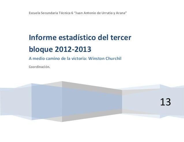 """Escuela Secundaria Técnica 6 """"Juan Antonio de Urrutia y Arana""""Informe estadístico del tercerbloque 2012-2013A medio camino..."""