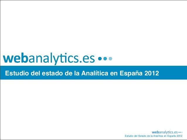 Estudio del estado de la Analítica en España 2012                                      Estudio del Estado de la Analítica ...