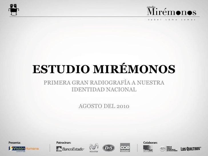 ESTUDIO MIRÉMONOS  PRIMERA GRAN RADIOGRAFÍA A NUESTRA          IDENTIDAD NACIONAL            AGOSTO DEL 2010