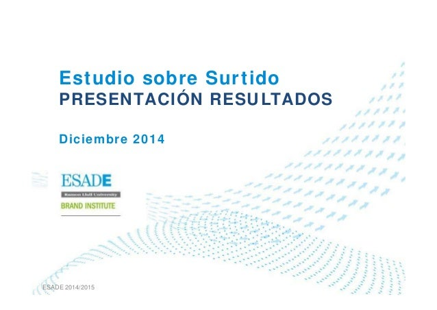 ESADE 2014/2015 Estudio sobre Surtido PRESENTACIÓN RESULTADOS Diciembre 2014