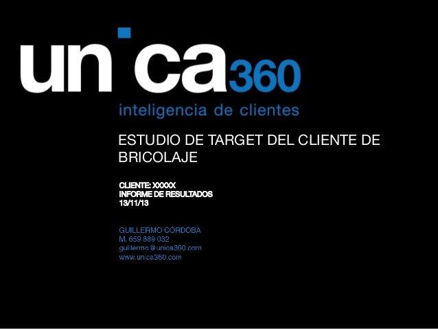 ESTUDIO DE TARGET DEL CLIENTE DE BRICOLAJE CLIENTE: XXXXX INFORME DE RESULTADOS 13/11/13