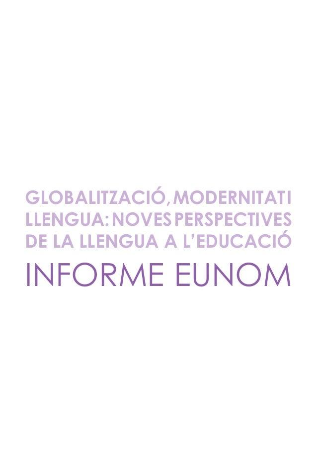 GLOBALITZACIÓ, MODERNITAT ILLENGUA: NOVES PERSPECTIVESDE LA LLENGUA A L'EDUCACIÓINFORME EUNOM