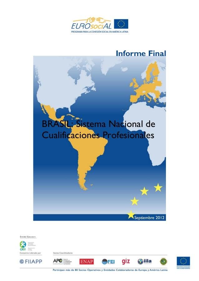 Entidad EjecutoraSeptiembre 2012BRASIL: Sistema Nacional deCualificaciones ProfesionalesInforme Final