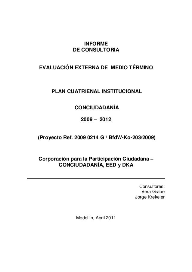 INFORME DE CONSULTORIA EVALUACIÓN EXTERNA DE MEDIO TÉRMINO PLAN CUATRIENAL INSTITUCIONAL CONCIUDADANÍA 2009 – 2012 (Proyec...
