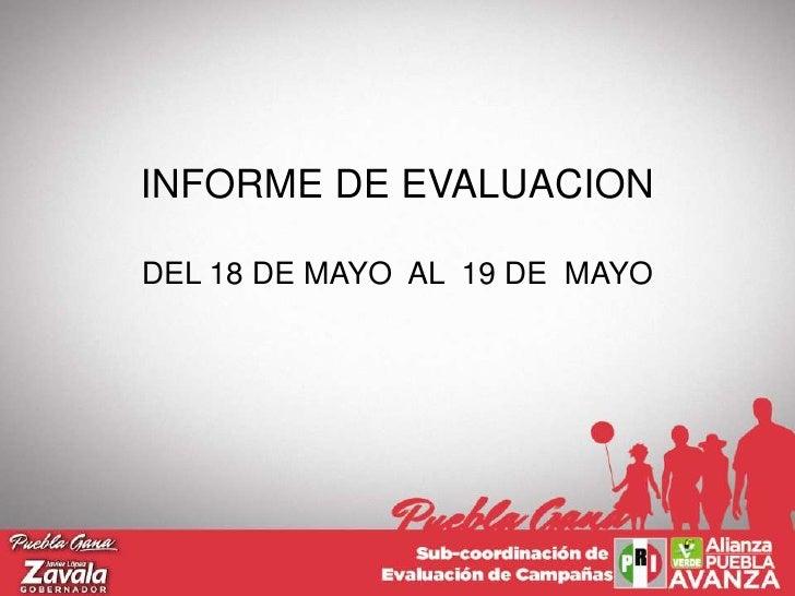INFORME DE EVALUACION<br />INFORME DE EVALUACION<br />DEL 18 DE MAYO  AL  19 DE  MAYO <br />DEL 21 AL 29 DE ABRIL DE 2010<...