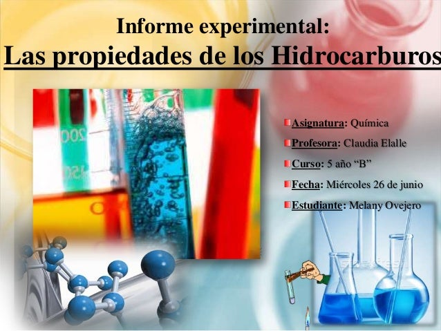 """Informe experimental: Las propiedades de los Hidrocarburos Asignatura: Química Profesora: Claudia Elalle Curso: 5 año """"B"""" ..."""
