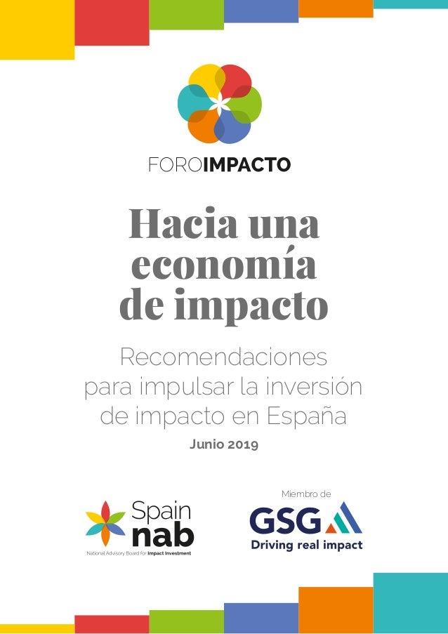 Recomendaciones para impulsar la inversión de impacto en España Hacia una economía de impacto Junio 2019 Miembro de