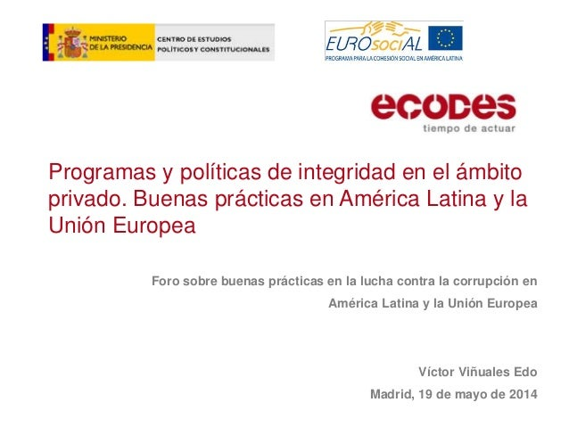 Programas y políticas de integridad en el ámbito privado. Buenas prácticas en América Latina y la Unión Europea Foro sobre...