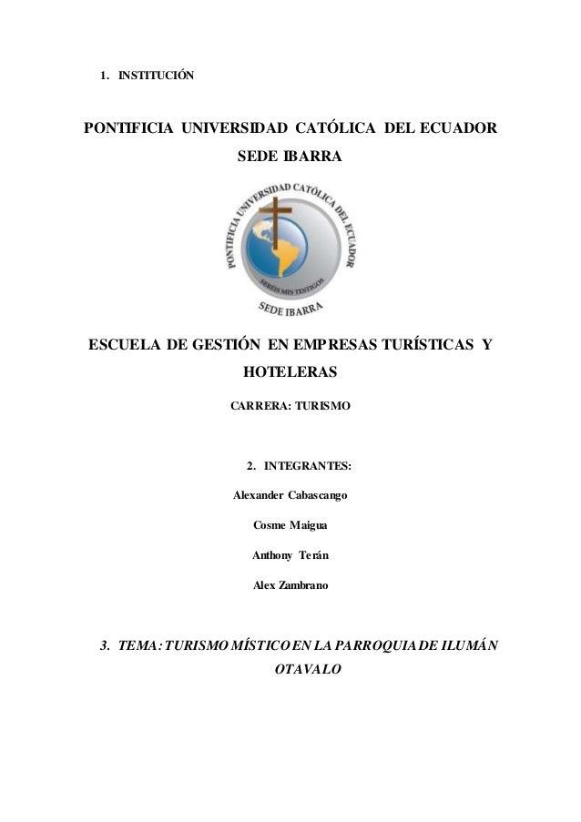 1. INSTITUCIÓN PONTIFICIA UNIVERSIDAD CATÓLICA DEL ECUADOR SEDE IBARRA ESCUELA DE GESTIÓN EN EMPRESAS TURÍSTICAS Y HOTELER...