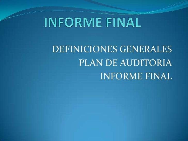 DEFINICIONES GENERALES     PLAN DE AUDITORIA         INFORME FINAL