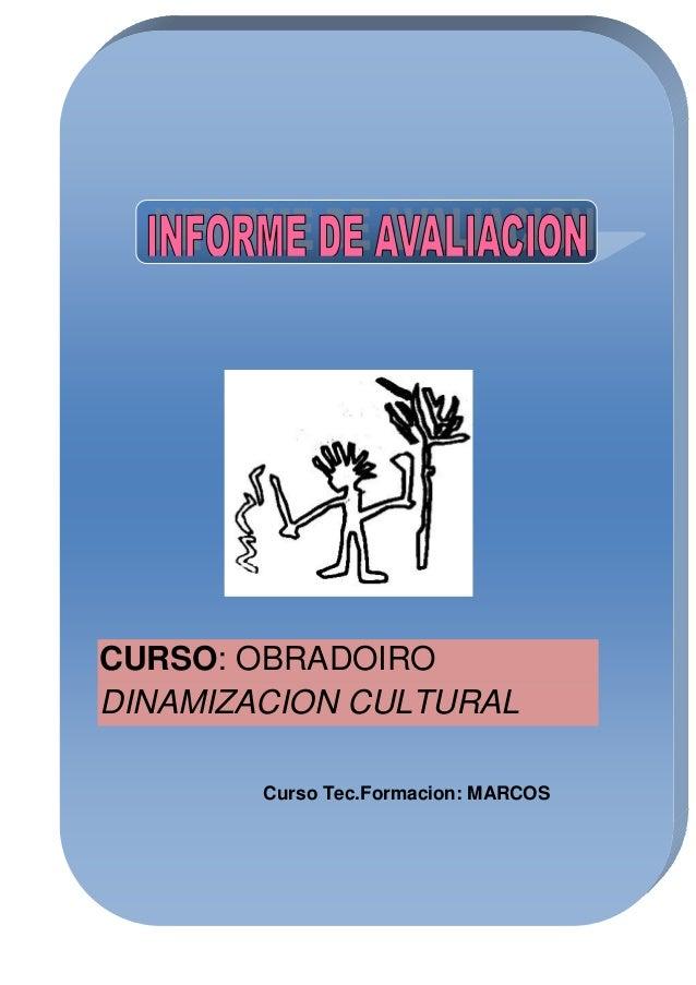 CURSO: OBRADOIRO DINAMIZACION CULTURAL Curso Tec.Formacion: MARCOS