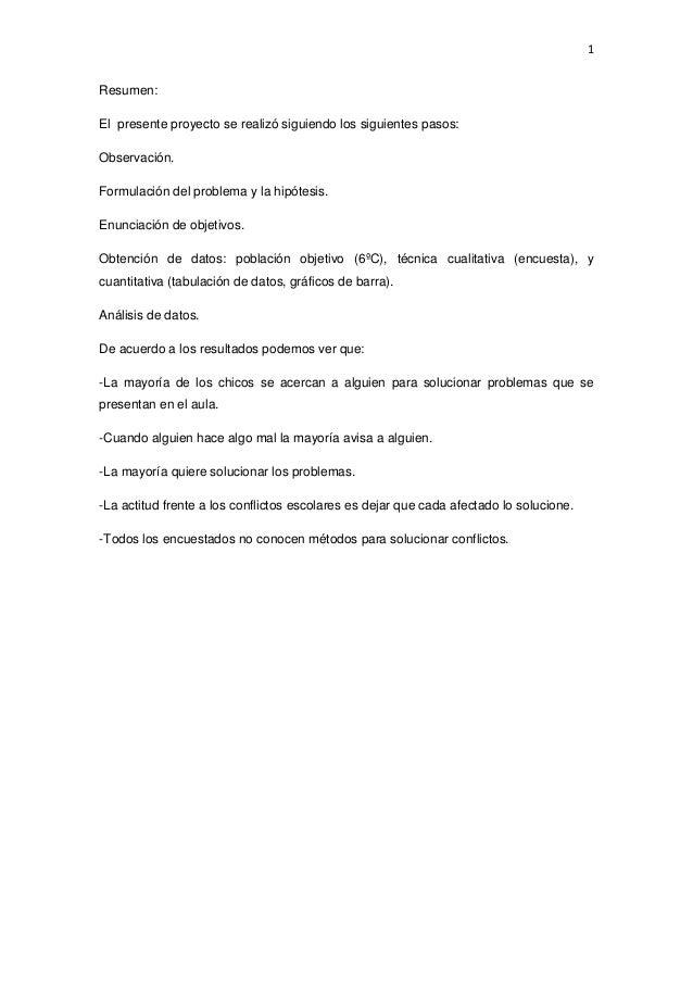 1 Resumen: El presente proyecto se realizó siguiendo los siguientes pasos: Observación. Formulación del problema y la hipó...