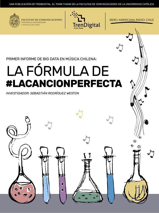 #LACANCIONPERFECTA 1 UNA PUBLICACIÓN DE TRENDIGITAL, EL THINK THANK DE LA FACULTAD DE COMUNICACIONES DE LA UNIVERSIDAD CAT...
