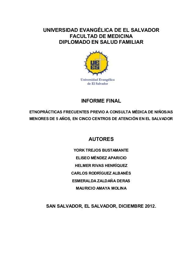 UNIVERSIDAD EVANGÉLICA DE EL SALVADOR FACULTAD DE MEDICINA DIPLOMADO EN SALUD FAMILIAR INFORME FINAL ETNOPRÁCTICAS FRECUEN...