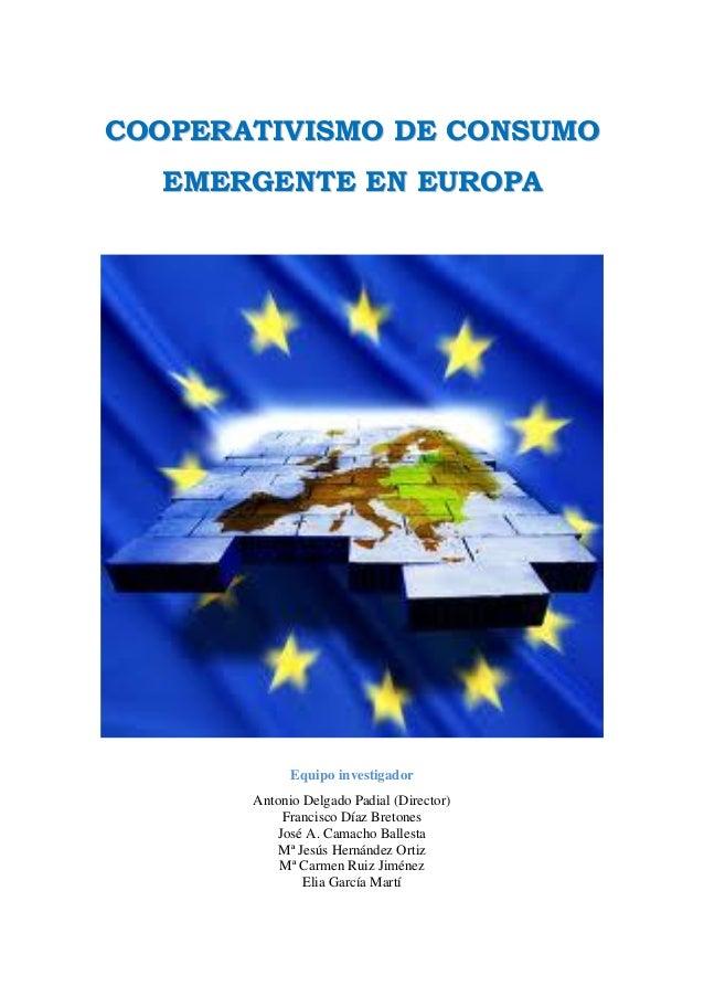 COOPERATIVISMO DE CONSUMO EMERGENTE EN EUROPA  Equipo investigador Antonio Delgado Padial (Director) Francisco Díaz Breton...
