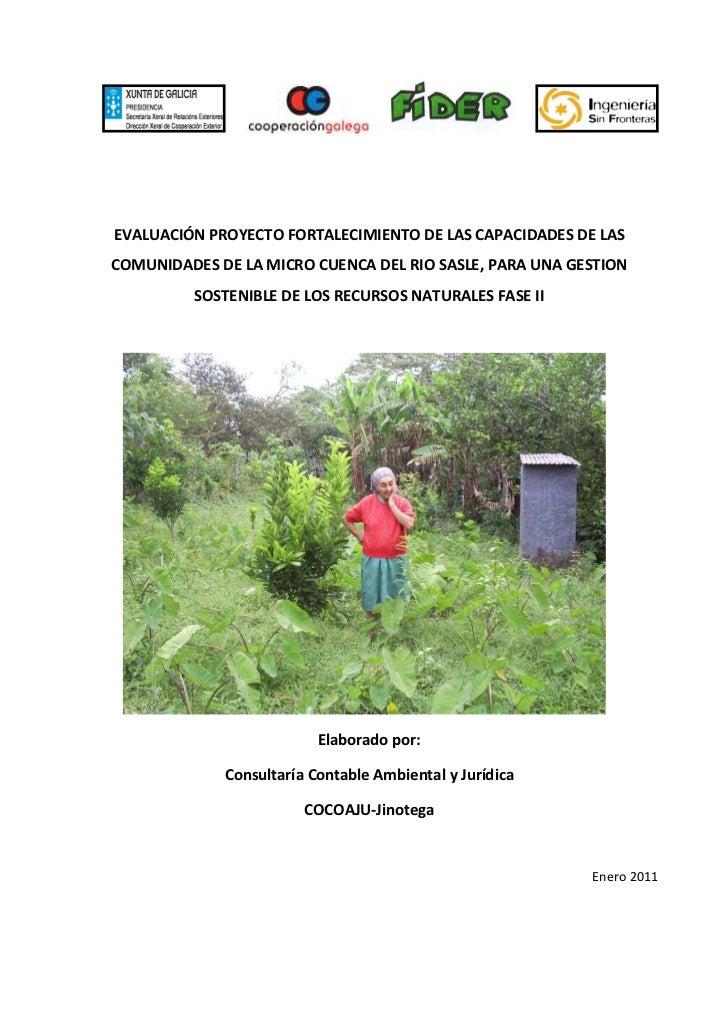 EVALUACIÓN PROYECTO FORTALECIMIENTO DE LAS CAPACIDADES DE LASCOMUNIDADES DE LA MICRO CUENCA DEL RIO SASLE, PARA UNA GESTIO...