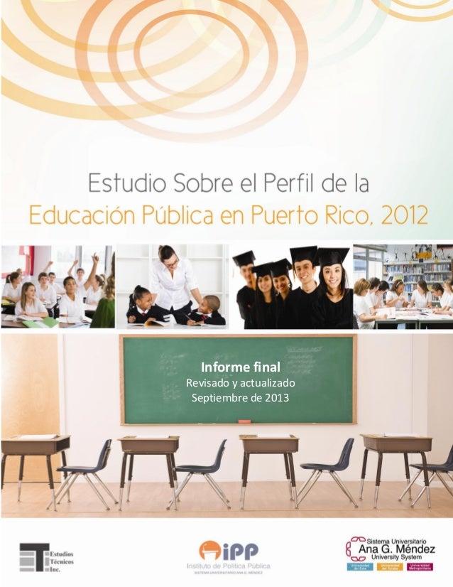 Estudio sobre el perfil de la educación pública en Puerto Rico, 2012 1 interanual Informe final Revisado y actualizado Sep...